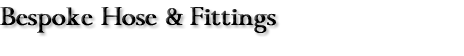 Bespoke Hose & Fittings